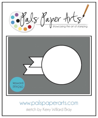 Pals Paper Arts PPA260 sketch by Kerry Willard Bray